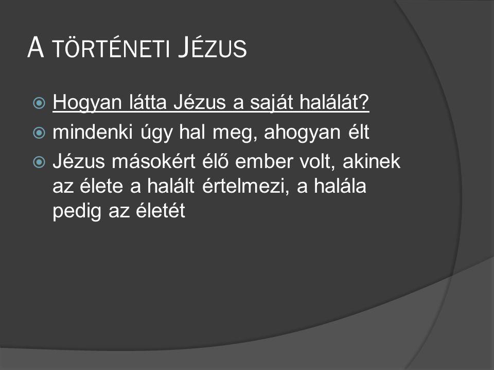 A TÖRTÉNETI J ÉZUS  Hogyan látta Jézus a saját halálát.