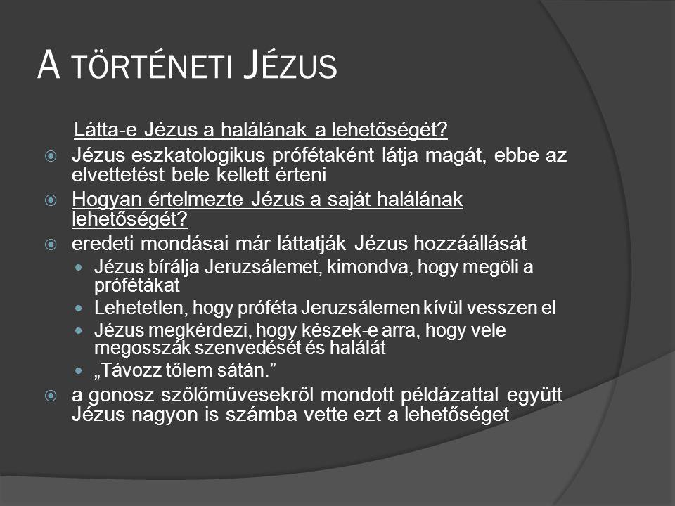 A TÖRTÉNETI J ÉZUS Látta-e Jézus a halálának a lehetőségét.