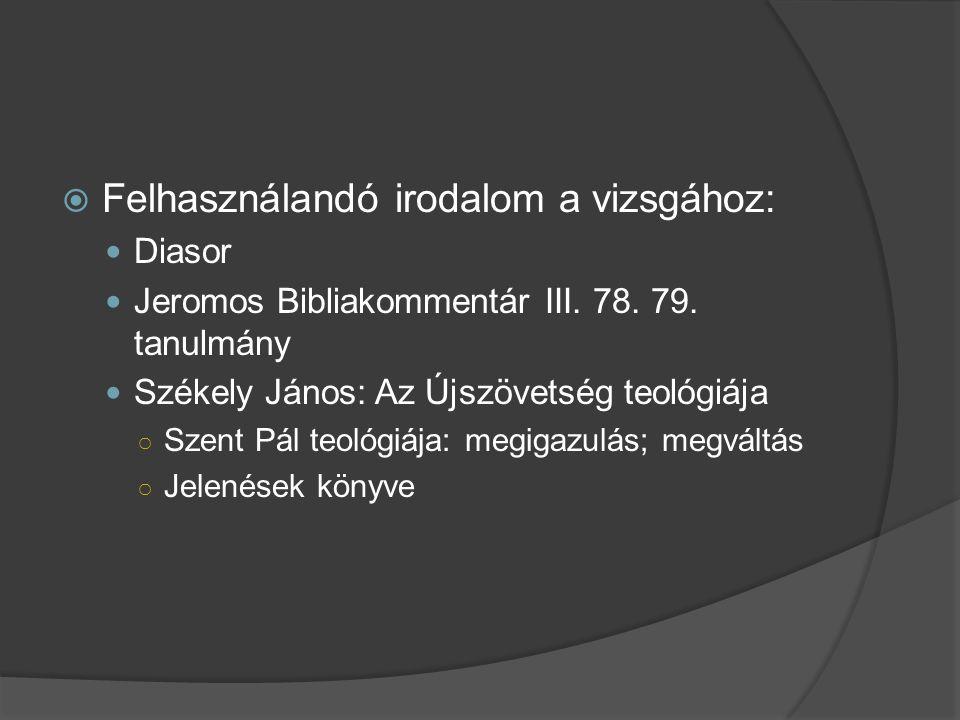  Felhasználandó irodalom a vizsgához:  Diasor  Jeromos Bibliakommentár III.
