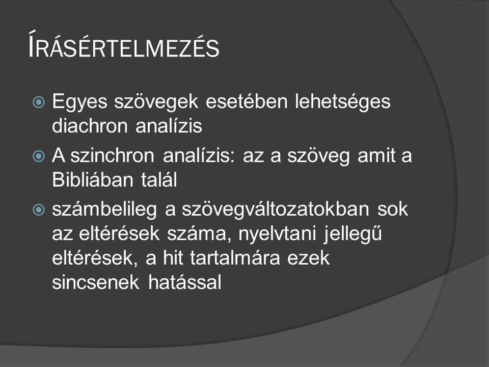 Í RÁSÉRTELMEZÉS  Egyes szövegek esetében lehetséges diachron analízis  A szinchron analízis: az a szöveg amit a Bibliában talál  számbelileg a szövegváltozatokban sok az eltérések száma, nyelvtani jellegű eltérések, a hit tartalmára ezek sincsenek hatással