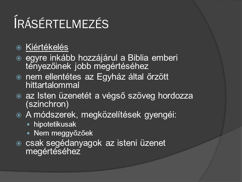 Í RÁSÉRTELMEZÉS  Kiértékelés  egyre inkább hozzájárul a Biblia emberi tényezőinek jobb megértéséhez  nem ellentétes az Egyház által őrzött hittartalommal  az Isten üzenetét a végső szöveg hordozza (szinchron)  A módszerek, megközelítések gyengéi:  hipotetikusak  Nem meggyőzőek  csak segédanyagok az isteni üzenet megértéséhez