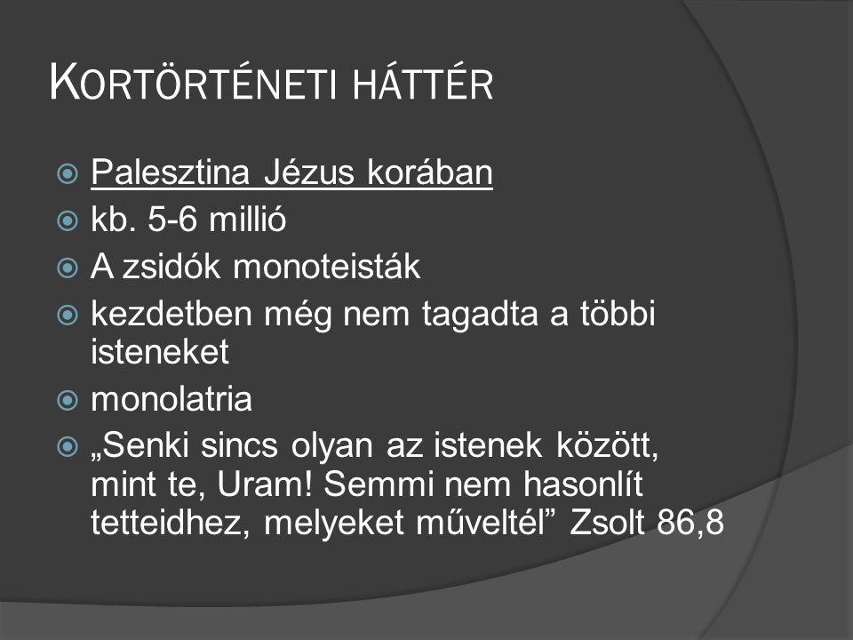 K ORTÖRTÉNETI HÁTTÉR  Palesztina Jézus korában  kb.
