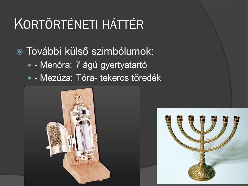 K ORTÖRTÉNETI HÁTTÉR  További külső szimbólumok:  - Menóra: 7 ágú gyertyatartó  - Mezúza: Tóra- tekercs töredék