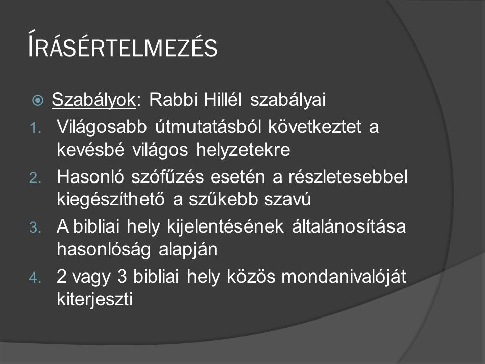 Í RÁSÉRTELMEZÉS  Szabályok: Rabbi Hillél szabályai 1.