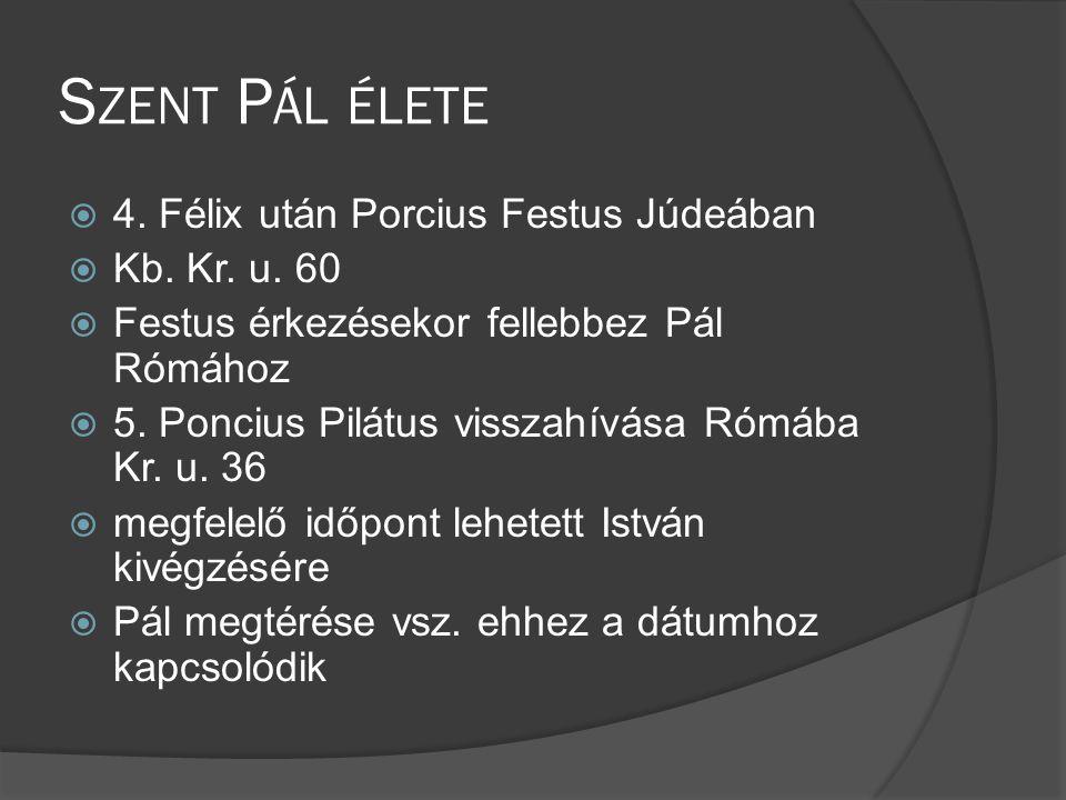S ZENT P ÁL ÉLETE  4.Félix után Porcius Festus Júdeában  Kb.