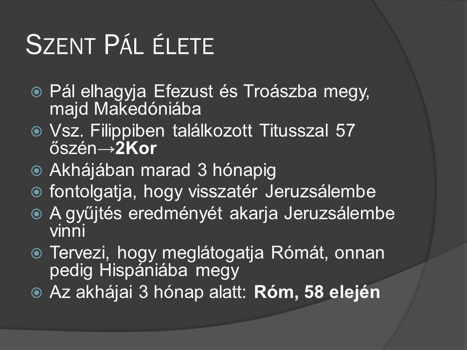 S ZENT P ÁL ÉLETE  Pál elhagyja Efezust és Troászba megy, majd Makedóniába  Vsz.