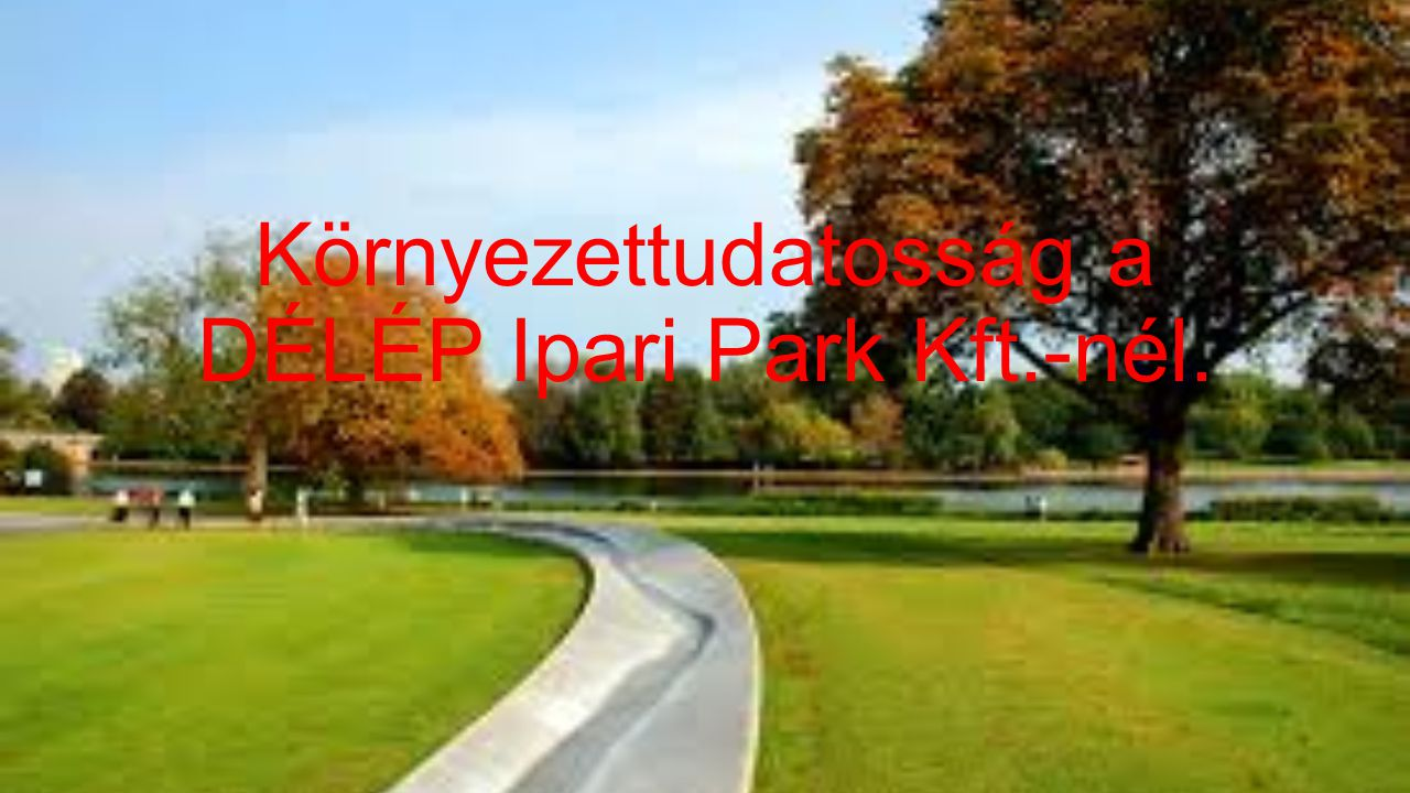 Környezettudatosság a DÉLÉP Ipari Park Kft.-nél.