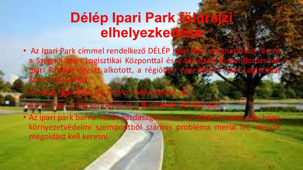 Délép Ipari Park földrajzi elhelyezkedése • Az Ipari Park címmel rendelkező DÉLÉP Ipari Park meghatározó részre a Szegedi Ipari Logisztikai Központtal