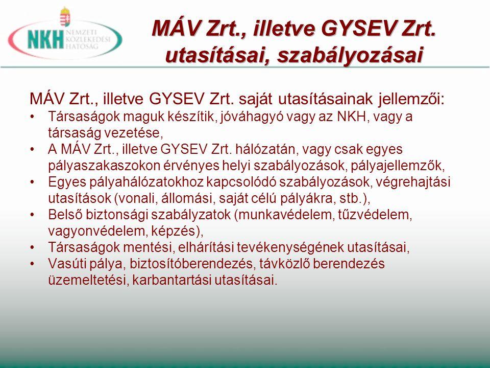 MÁV Zrt., illetve GYSEV Zrt. saját utasításainak jellemzői: •Társaságok maguk készítik, jóváhagyó vagy az NKH, vagy a társaság vezetése, •A MÁV Zrt.,