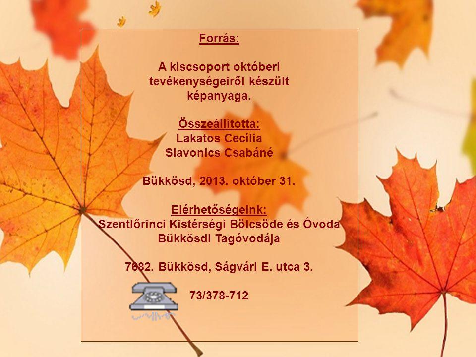 Forrás: A kiscsoport októberi tevékenységeiről készült képanyaga. Összeállította: Lakatos Cecília Slavonics Csabáné Bükkösd, 2013. október 31. Elérhet