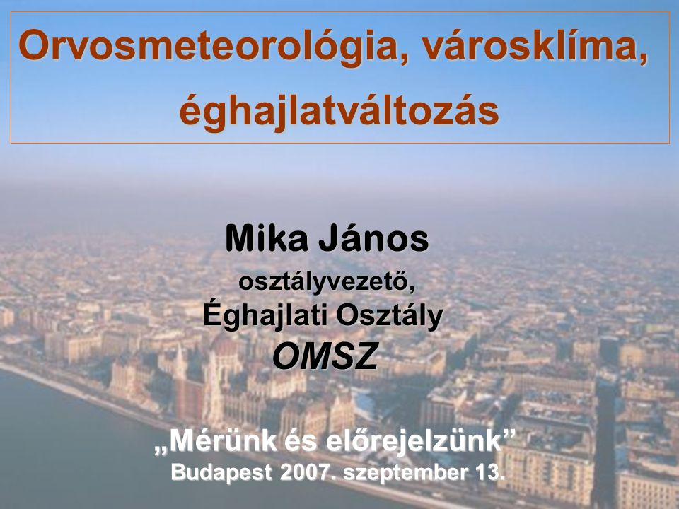 """Orvosmeteorológia, városklíma, éghajlatváltozás Mika János osztályvezető, Éghajlati Osztály OMSZ """"Mérünk és előrejelzünk Budapest 2007."""