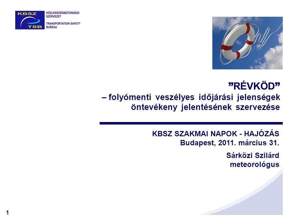 """1 """" RÉVKÖD """" – folyómenti veszélyes időjárási jelenségek öntevékeny jelentésének szervezése KBSZ SZAKMAI NAPOK - HAJÓZÁS Budapest, 2011. március 31. S"""