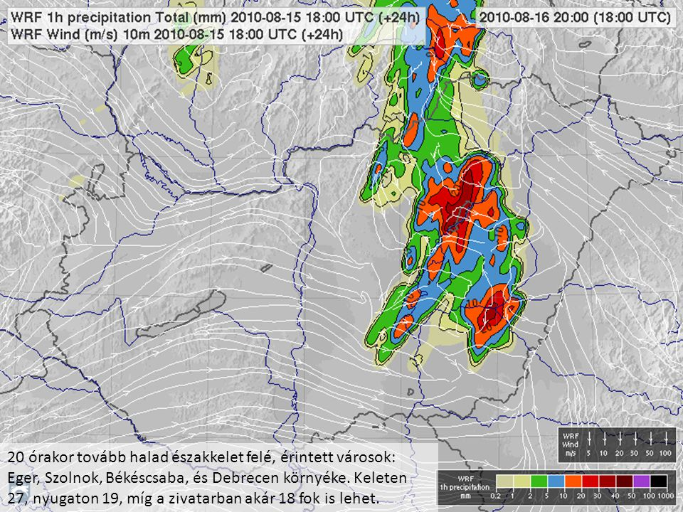 20 órakor tovább halad északkelet felé, érintett városok: Eger, Szolnok, Békéscsaba, és Debrecen környéke. Keleten 27, nyugaton 19, míg a zivatarban a