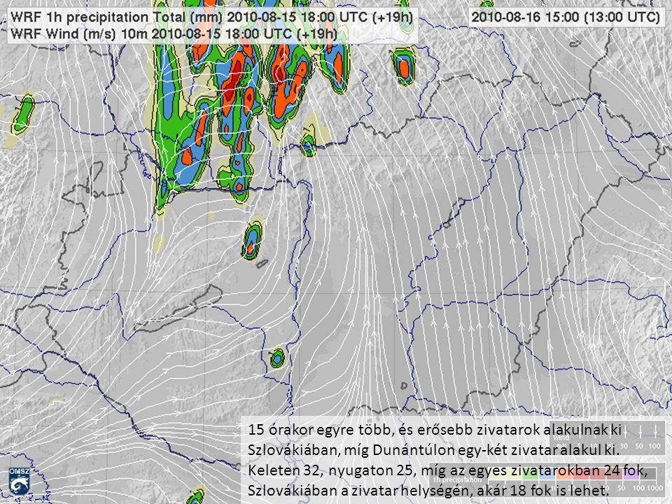 15 órakor egyre több, és erősebb zivatarok alakulnak ki Szlovákiában, míg Dunántúlon egy-két zivatar alakul ki. Keleten 32, nyugaton 25, míg az egyes