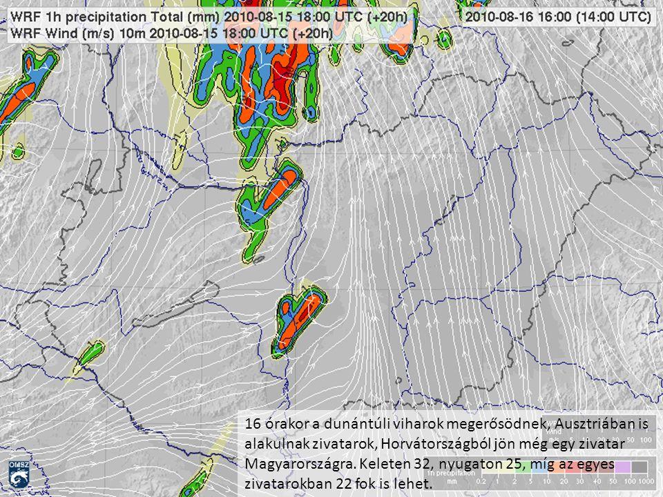 16 órakor a dunántúli viharok megerősödnek, Ausztriában is alakulnak zivatarok, Horvátországból jön még egy zivatar Magyarországra. Keleten 32, nyugat