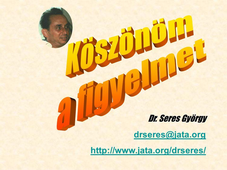 Dr. Seres György drseres@jata.org http://www.jata.org/drseres/