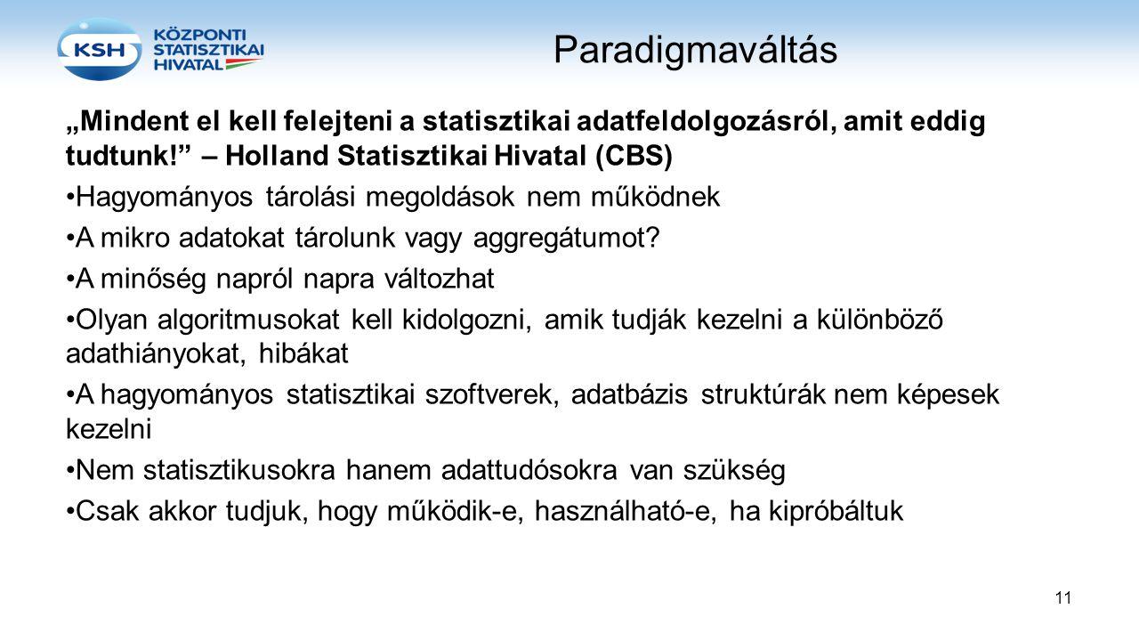 """Paradigmaváltás """"Mindent el kell felejteni a statisztikai adatfeldolgozásról, amit eddig tudtunk!"""" – Holland Statisztikai Hivatal (CBS) •Hagyományos t"""