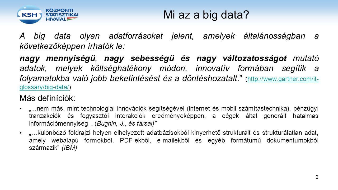 Big data típusai Általánosságban az alábbi csoportosítási szempontokat határozhatjuk meg: •Adminisztratív (forrásuk lehet valamely állami vagy egyéb adminisztratív forrás) pl.: elektronikus egészségügyi nyilvántartások, kórházi látogatások, biztosítási nyilvántartások, banki adatok, stb.) •Kereskedelmi vagy tranzakciós: (két entitás közötti tranzakcióból származnak), pl.: bankkártya tranzakciók, online tranzakciók (beleértve a mobilkészülékről), stb.
