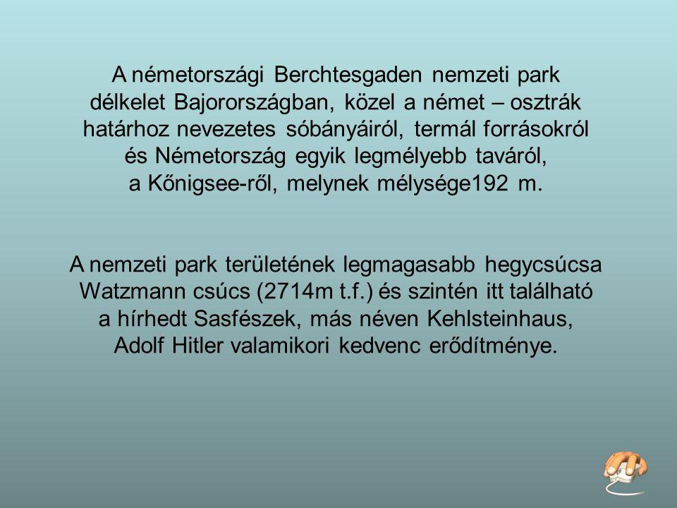 A németországi Berchtesgaden nemzeti park délkelet Bajorországban, közel a német – osztrák határhoz nevezetes sóbányáiról, termál forrásokról és Németország egyik legmélyebb taváról, a Kőnigsee-ről, melynek mélysége192 m.