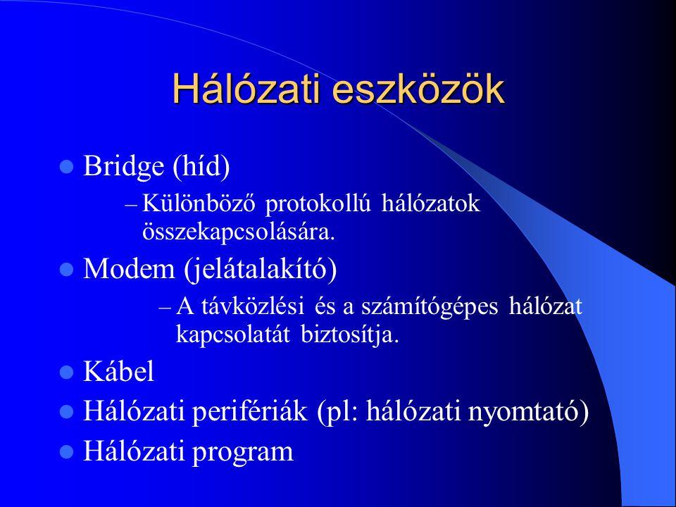 Hálózati eszközök  Bridge (híd) – Különböző protokollú hálózatok összekapcsolására.  Modem (jelátalakító) – A távközlési és a számítógépes hálózat k