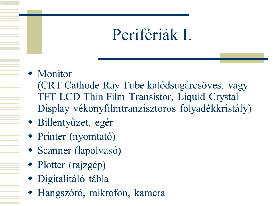 Perifériák I.  Monitor (CRT Cathode Ray Tube katódsugárcsöves, vagy TFT LCD Thin Film Transistor, Liquid Crystal Display vékonyfilmtranzisztoros foly