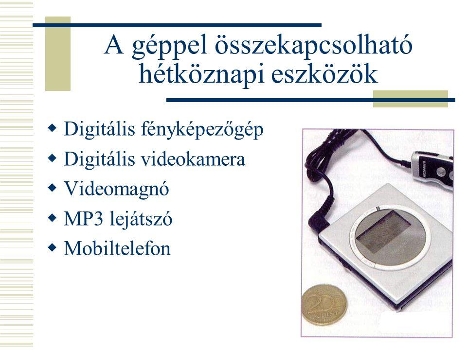 A géppel összekapcsolható hétköznapi eszközök  Digitális fényképezőgép  Digitális videokamera  Videomagnó  MP3 lejátszó  Mobiltelefon