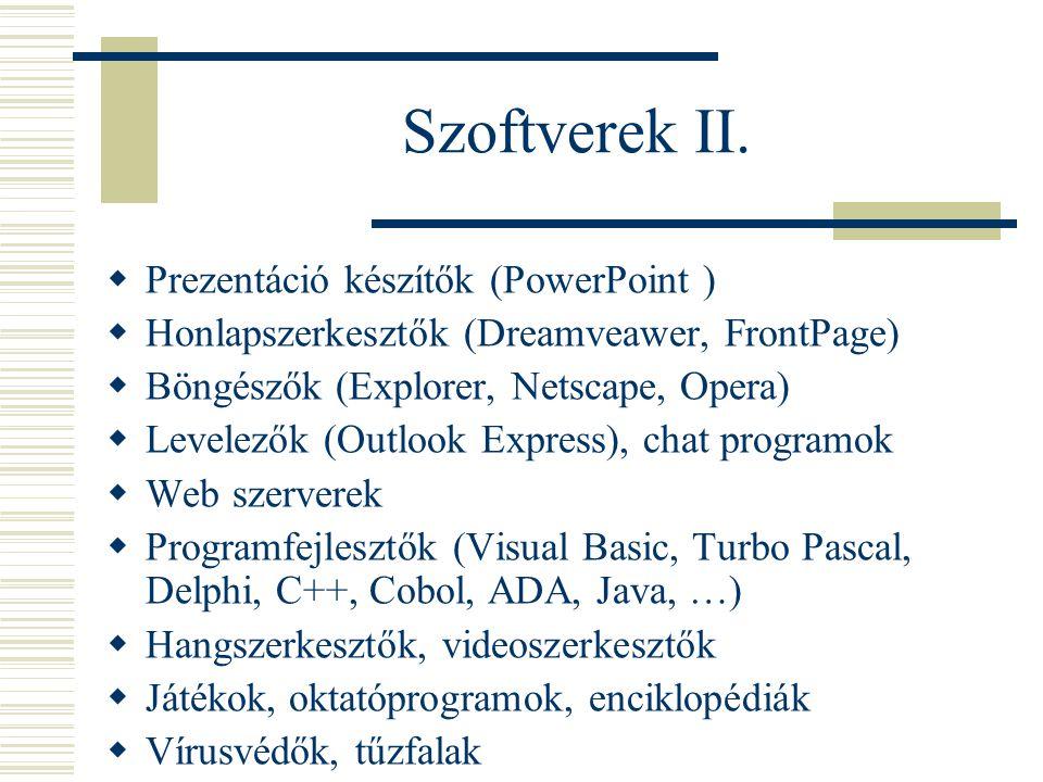 Szoftverek II.  Prezentáció készítők (PowerPoint )  Honlapszerkesztők (Dreamveawer, FrontPage)  Böngészők (Explorer, Netscape, Opera)  Levelezők (
