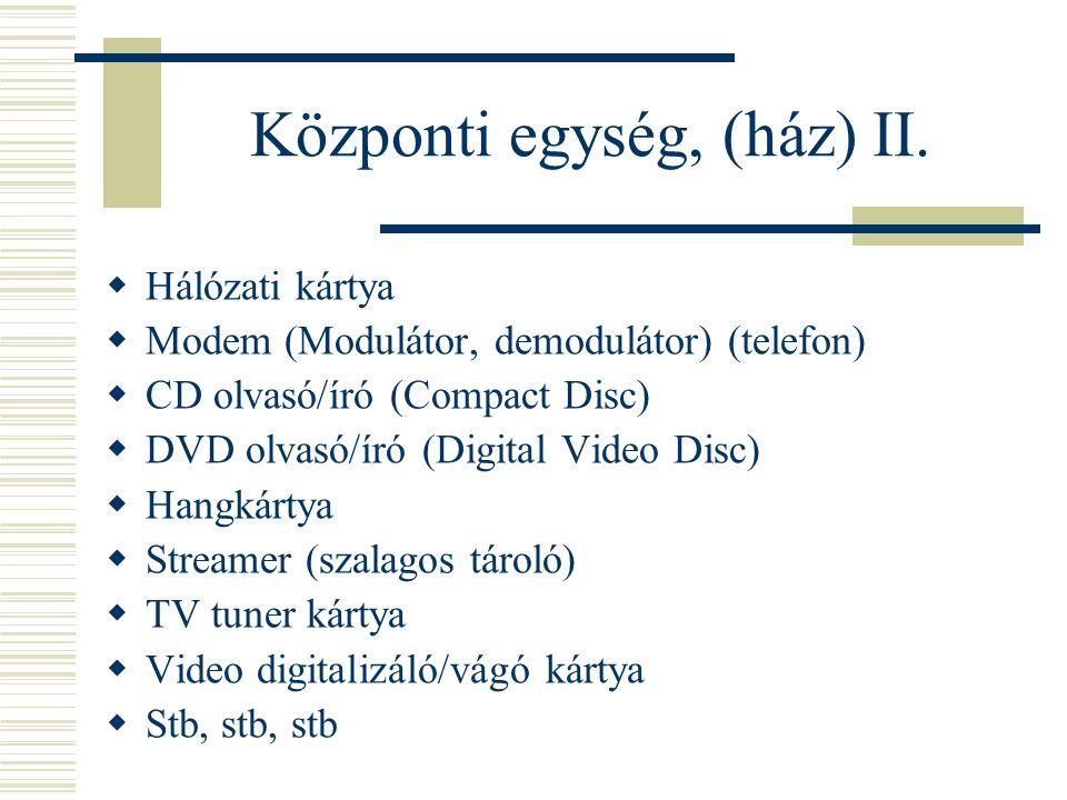 Legfontosabb jellemzők  Mikroprocesszor (CPU): sebesség MHz, GHz (1Hz=1/sec) (1000-szeresek: Hz<kHz<MHz<GHz)  RAM : kapacitás MByte  HDD : kapacitás Gbyte  CD író: sebesség 48*12*4* olvasás / írás / újraírás  Videokártya+monitor: felbontás pixelben  Alaplap: illeszthető processzorok, van-e rajta videovezérlő, hangkártya, hálózati kártya, modem