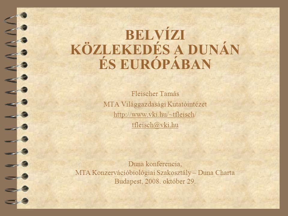 BELVÍZI KÖZLEKEDÉS A DUNÁN ÉS EURÓPÁBAN Fleischer Tamás MTA Világgazdasági Kutatóintézet http://www.vki.hu/~tfleisch/ tfleisch@vki.hu Duna konferencia, MTA Konzervációbiológiai Szakosztály – Duna Charta Budapest, 2008.