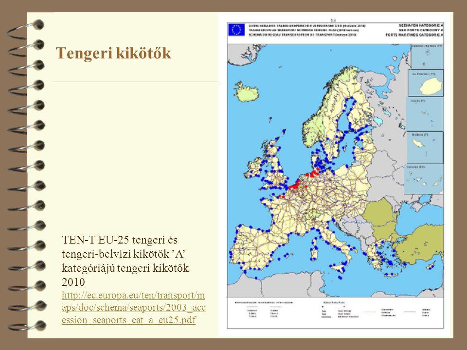 Tengeri kikötők TEN-T EU-25 tengeri és tengeri-belvízi kikötők 'A' kategóriájú tengeri kikötők 2010 http://ec.europa.eu/ten/transport/m aps/doc/schema/seaports/2003_acc ession_seaports_cat_a_eu25.pdf