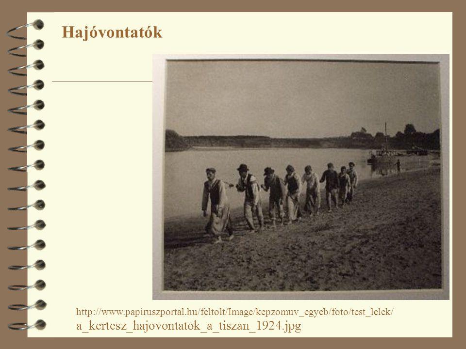 http://www.papiruszportal.hu/feltolt/Image/kepzomuv_egyeb/foto/test_lelek/ a_kertesz_hajovontatok_a_tiszan_1924.jpg