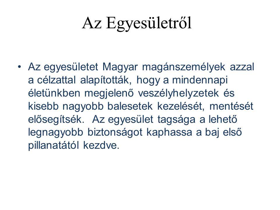 Az Egyesületről •Az egyesületet Magyar magánszemélyek azzal a célzattal alapították, hogy a mindennapi életünkben megjelenő veszélyhelyzetek és kisebb nagyobb balesetek kezelését, mentését elősegítsék.