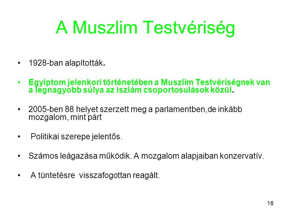 16 A Muszlim Testvériség •1928-ban alapították.