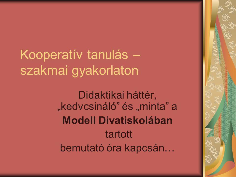 """Kooperatív tanulás – szakmai gyakorlaton Didaktikai háttér, """"kedvcsináló"""" és """"minta"""" a Modell Divatiskolában tartott bemutató óra kapcsán…"""