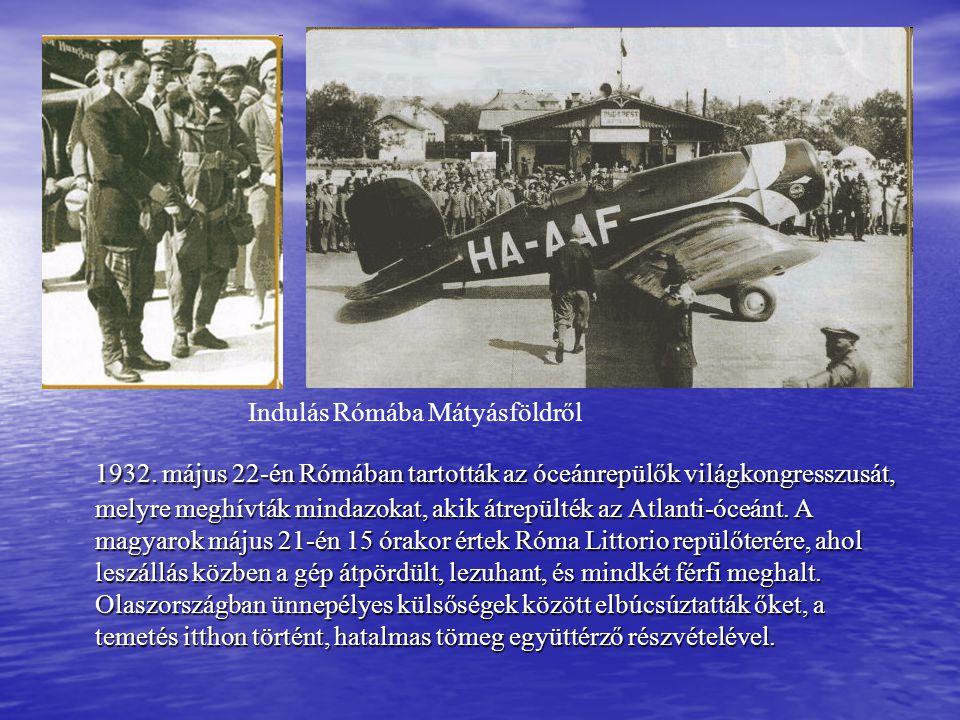 1932. május 22-én Rómában tartották az óceánrepülők világkongresszusát, melyre meghívták mindazokat, akik átrepülték az Atlanti-óceánt. A magyarok máj