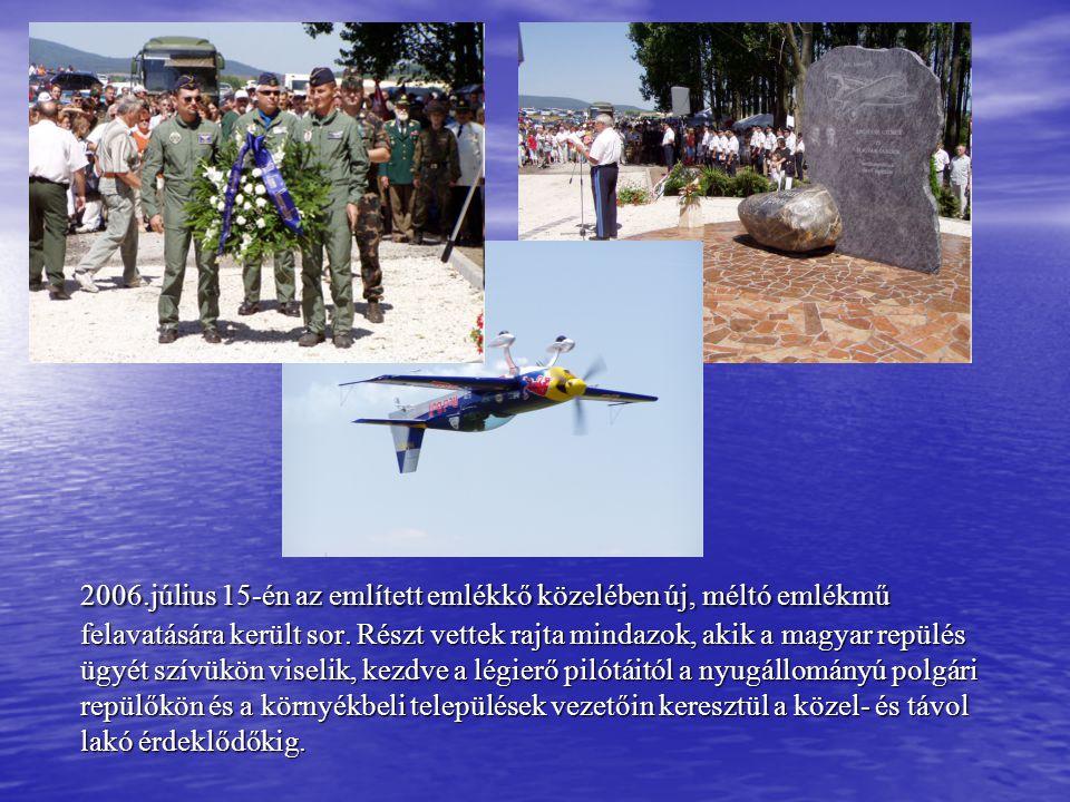 2006.július 15-én az említett emlékkő közelében új, méltó emlékmű felavatására került sor. Részt vettek rajta mindazok, akik a magyar repülés ügyét sz