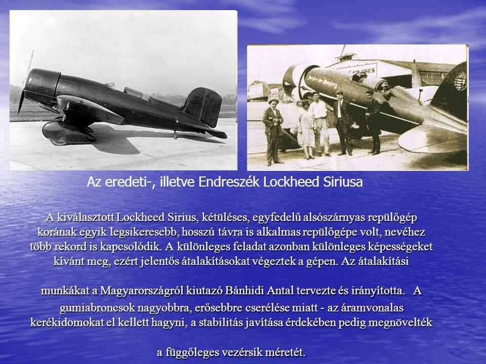 A kiválasztott Lockheed Sirius, kétüléses, egyfedelű alsószárnyas repülőgép korának egyik legsikeresebb, hosszú távra is alkalmas repülőgépe volt, nev