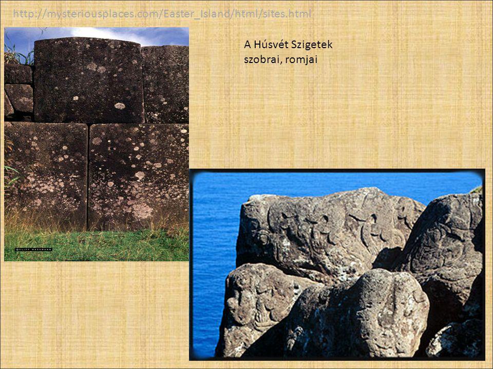http://mysteriousplaces.com/Easter_Island/html/sites.html A Húsvét Szigetek szobrai, romjai