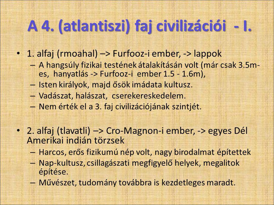 A 4. (atlantiszi) faj civilizációi - I. • 1. alfaj (rmoahal) –> Furfooz-i ember, -> lappok – A hangsúly fizikai testének átalakításán volt (már csak 3