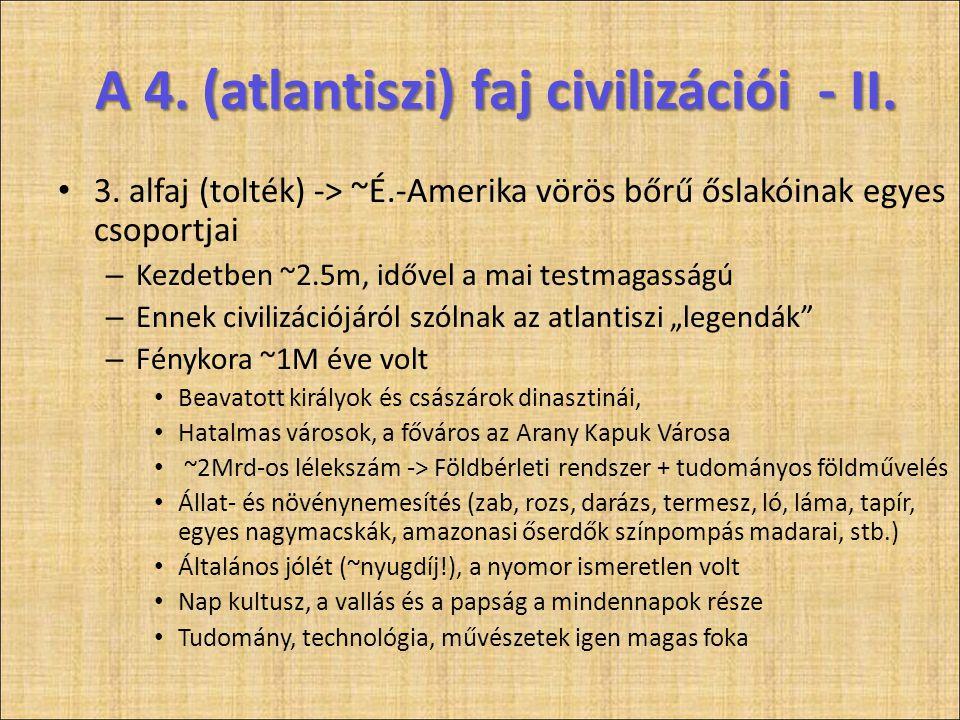 A 4. (atlantiszi) faj civilizációi - II. • 3. alfaj (tolték) -> ~É.-Amerika vörös bőrű őslakóinak egyes csoportjai – Kezdetben ~2.5m, idővel a mai tes