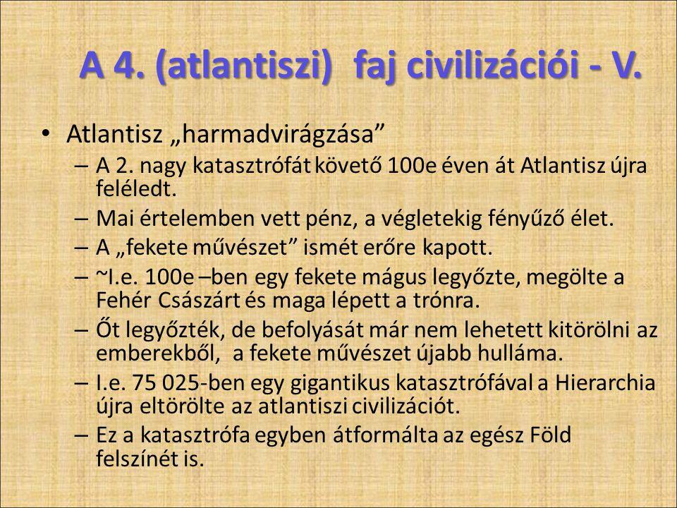 """A 4. (atlantiszi) faj civilizációi - V. • Atlantisz """"harmadvirágzása"""" – A 2. nagy katasztrófát követő 100e éven át Atlantisz újra feléledt. – Mai érte"""