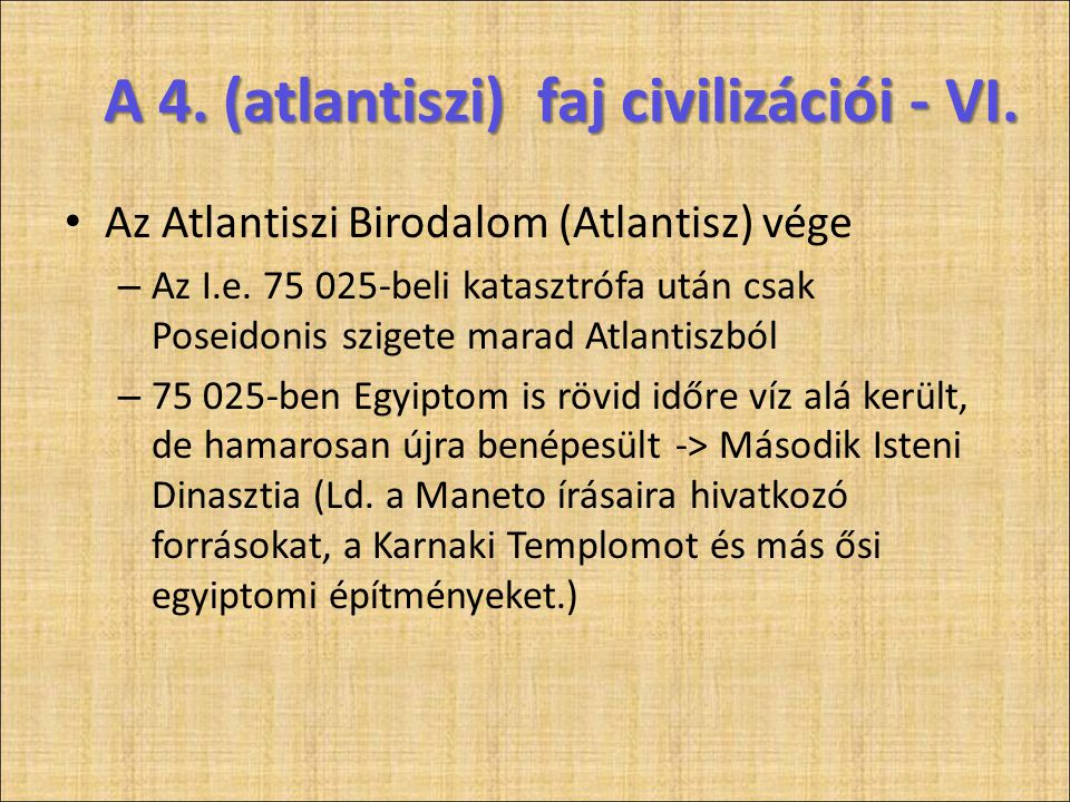 A 4. (atlantiszi) faj civilizációi - VI. • Az Atlantiszi Birodalom (Atlantisz) vége – Az I.e. 75 025-beli katasztrófa után csak Poseidonis szigete mar