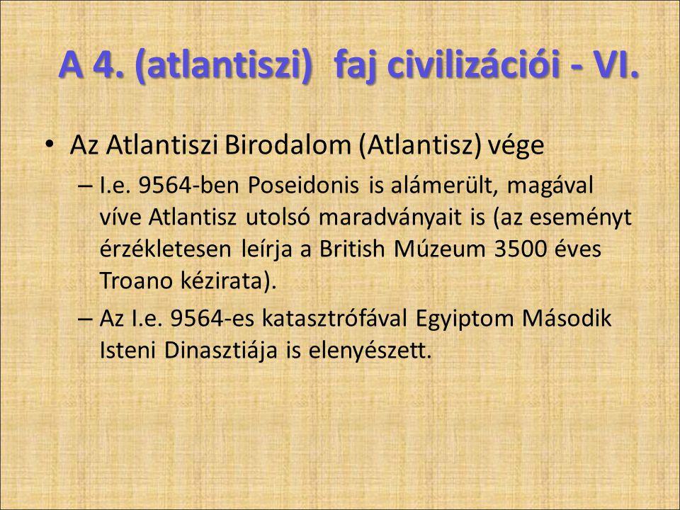 A 4. (atlantiszi) faj civilizációi - VI. • Az Atlantiszi Birodalom (Atlantisz) vége – I.e. 9564-ben Poseidonis is alámerült, magával víve Atlantisz ut
