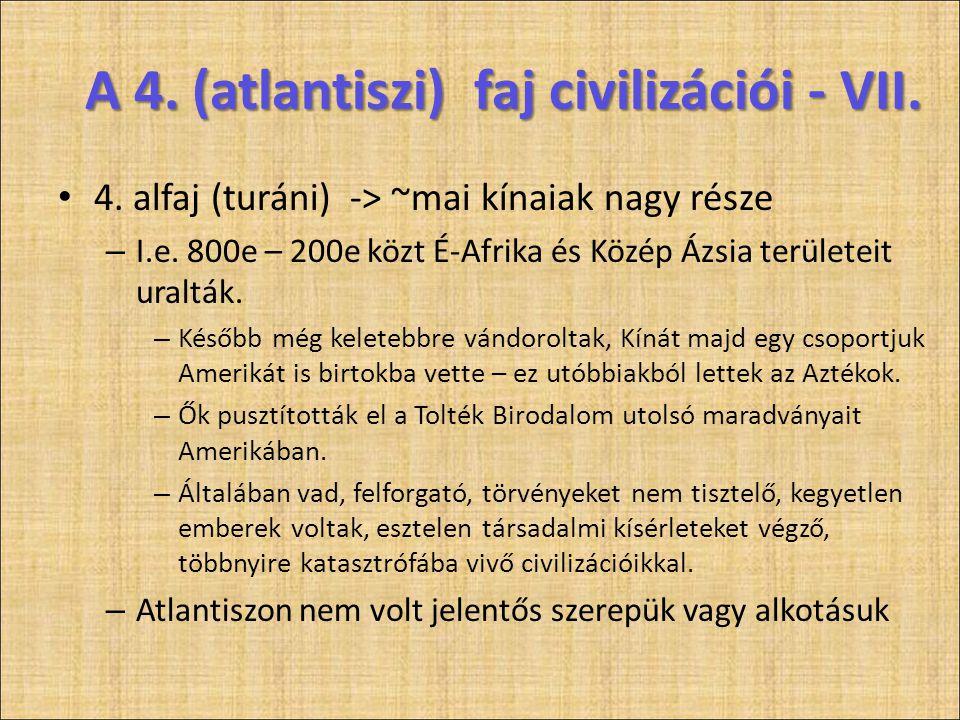 A 4. (atlantiszi) faj civilizációi - VII. • 4. alfaj (turáni) -> ~mai kínaiak nagy része – I.e. 800e – 200e közt É-Afrika és Közép Ázsia területeit ur