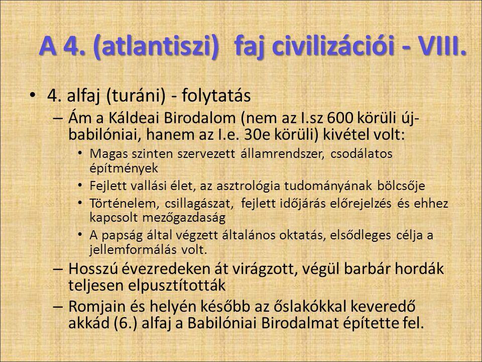 A 4. (atlantiszi) faj civilizációi - VIII. • 4. alfaj (turáni) - folytatás – Ám a Káldeai Birodalom (nem az I.sz 600 körüli új- babilóniai, hanem az I