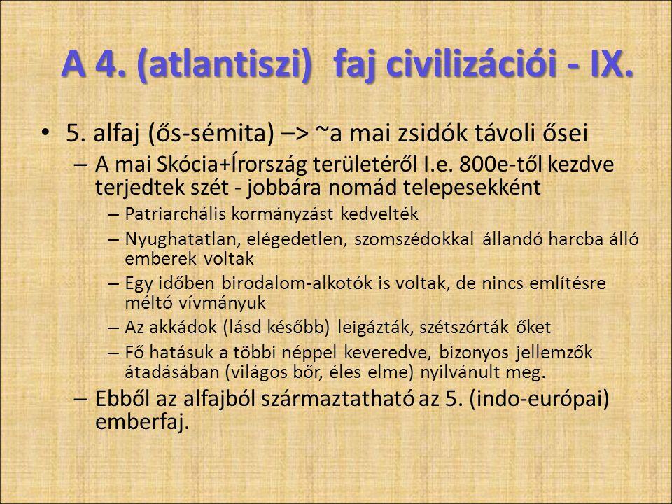 A 4. (atlantiszi) faj civilizációi - IX. • 5. alfaj (ős-sémita) –> ~a mai zsidók távoli ősei – A mai Skócia+Írország területéről I.e. 800e-től kezdve