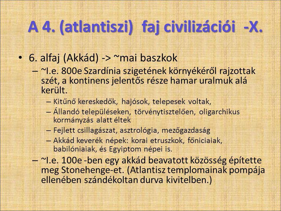 A 4. (atlantiszi) faj civilizációi -X. • 6. alfaj (Akkád) -> ~mai baszkok – ~I.e. 800e Szardínia szigetének környékéről rajzottak szét, a kontinens je