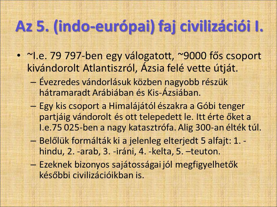 Az 5. (indo-európai) faj civilizációi I. • ~I.e. 79 797-ben egy válogatott, ~9000 fős csoport kivándorolt Atlantiszról, Ázsia felé vette útját. – Évez
