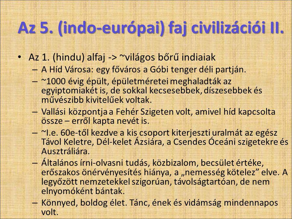 Az 5. (indo-európai) faj civilizációi II. • Az 1. (hindu) alfaj -> ~világos bőrű indiaiak – A Híd Városa: egy főváros a Góbi tenger déli partján. – ~1