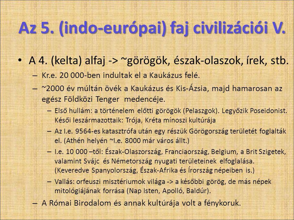 • A 4. (kelta) alfaj -> ~görögök, észak-olaszok, írek, stb. – Kr.e. 20 000-ben indultak el a Kaukázus felé. – ~2000 év múltán övék a Kaukázus és Kis-Á